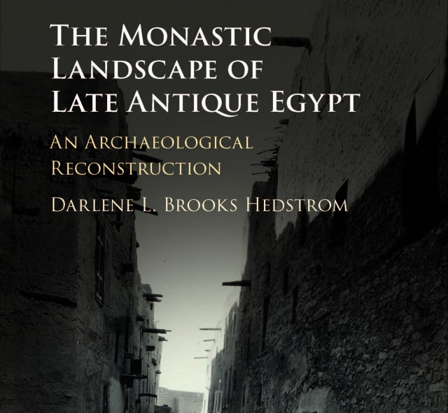 he Monastic Landscape of Late Antique Egypt: An Archaeological Reconstruction